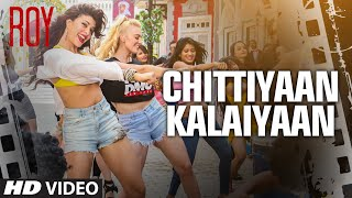 'Chittiyaan Kalaiyaan' - Song Video - Roy