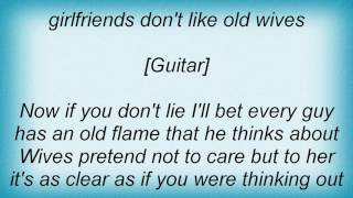 Suzy Bogguss - Wives Don't Like Old Girlfriends Lyrics