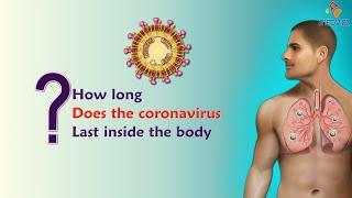 How long does the coronavirus last inside the body ? - CORONA