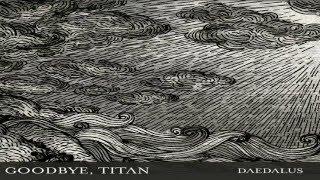 Goodbye, Titan - Daedalus (Full Album)
