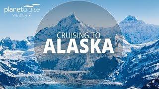 Cruising to Alaska | Planet Cruise Weekly