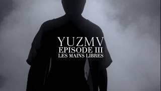 "YUZMV   Episode III   ""Les Mains Libres"" (clip Officiel)"