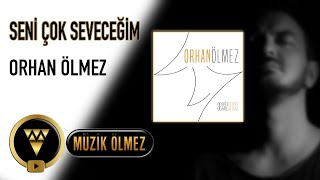 Orhan Ölmez - Seni Çok Seveceğim - Official Audio