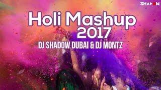 Holi Mashup 2017 | DJ Shadow Dubai & DJ Montz