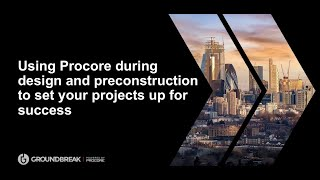 Using Procore During Design and Preconstruction to Set Your Projects Up for Success