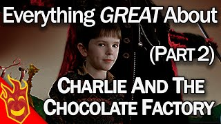 Everything GREAT about Charlie and the Chocolate Factory Part 2