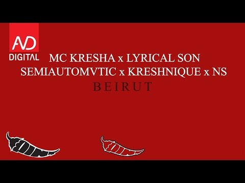 MC KRESHA x LYRICAL SON x SEMIAUTOMVTIC x KRESHNIQUE x NS - BEIRUT
