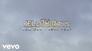 Yellow Days   How Can I Love You? (Official Video)