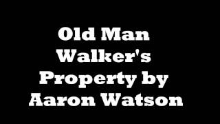 Old Man Walker's Property by Aaron Watson