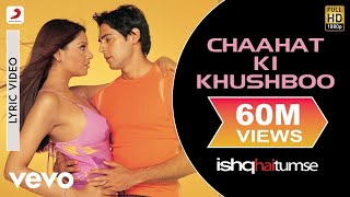 Chaahat Ki Khushboo Lyric Video - Ishq Hai Tumse|Bipasha