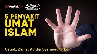 5 Penyakit Umat Islam - Ustadz Zainal Abidin Syamsudin, Lc. - 5 Menit Yang Menginspirasi