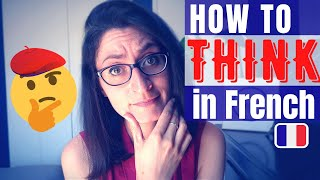 🇫🇷 How to THINK in French and become FLUENT (in any language)