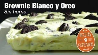 Brownie Chocolate blanco - crema queso - Oreo - Sin Horno -Recetas Explosivas