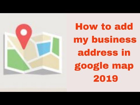 How to add my business address in google map 2019