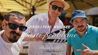 SERGEJ feat. WHO SEE // PUSTI PROBLEME (OFFICIAL VIDEO)