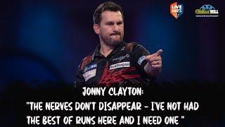 "Jonny Clayton: ""The nerves don't disappear – I've not had the best of runs here and I need one """