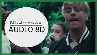 DUKI X Leby   No Me Llores (Remix) (8D AUDIO) Use Audífonos!