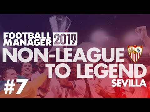 Non-League to Legend FM19 | SEVILLA | Part 7 | TACTICAL TINKERING | Football Manager 2019