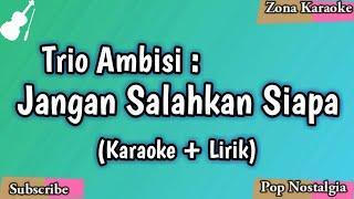 Trio Ambisi   Jangan Salahkan Siapa (Karaoke Lirik)