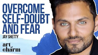How to Overcome Self Doubt and Fear with Jay Shetty - The Art of Charm Podcast 750