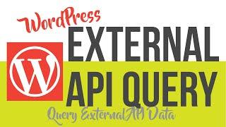 Query Data from External API: WordPress API integration using wp_remote_get()