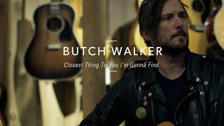 <b>Butch Walker</b> Closest Thing To You Im Gonna Find At Guitar Center
