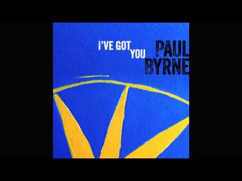 I've Got You - Paul Byrne