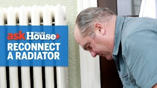 How to Reconnect a Radiator | Ask This Old House