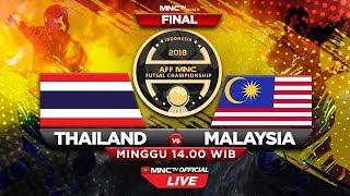 FINAL : THAILAND VS MALAYSIA (FT :4-2)  - AFF MNC Futsal Championship 2018