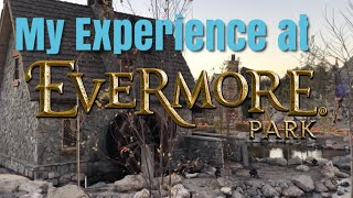 My Experience at Evermore Park!