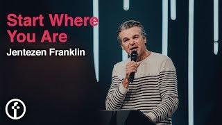 Start Where You Are | Pastor Jentezen Franklin