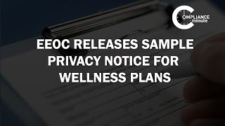 EEOC Releases Sample Privacy Notice for Wellness Plans | September 1, 2016