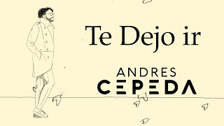 Andrés Cepeda, Te Dejo Ir (Lyric Video)