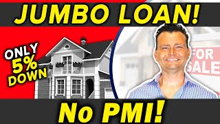 Get a JUMBO LOAN with Only 5% DOWN!: No PMI!!