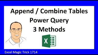 Power Query Append / Combine Tables: 3 Amazing Methods. Excel Magic Trick #1714.