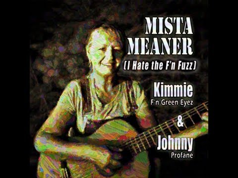 Kimmie & Johnny: Mista Meaner (I Hate the F'n Fuzz)