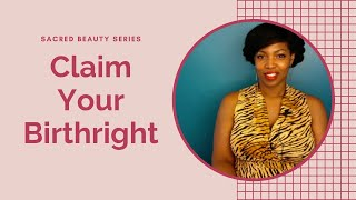 Beauty Is Your Birthright | Sacred Beauty Series | Feminine Allure™