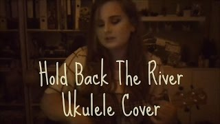 Hold Back The River - James Bay (Ukulele Cover)