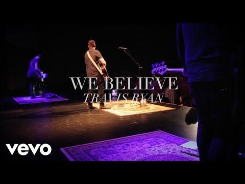 Travis Ryan - We Believe (Lyric Video)