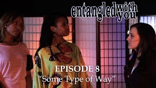 Entangled with You - Ep 8 - Some Type of Way