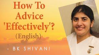 How To Advice 'Effectively'?: Ep 11b: BK Shivani (English)