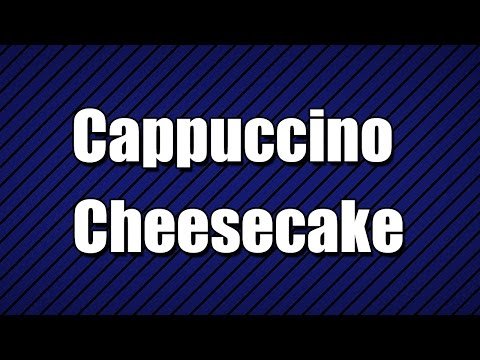 Cappuccino Cheesecake - MY3 FOODS - EASY TO LEARN