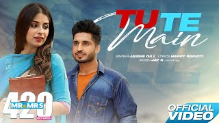 Jassie Gill | Tu Te Main (Official Video) | Mr & Mrs 420 Returns - New punjabi Song 2019