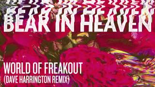 """Bear In Heaven  - """"World of Freakout (Dave Harrington Remix)"""" Official Audio"""