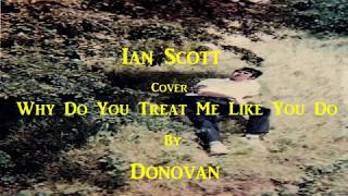 "Ian Scott; cover of Donovan""Why Do You Treat Me Like You Do"""
