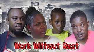 Work Without Rest  Latest Nollywood Movie 2016