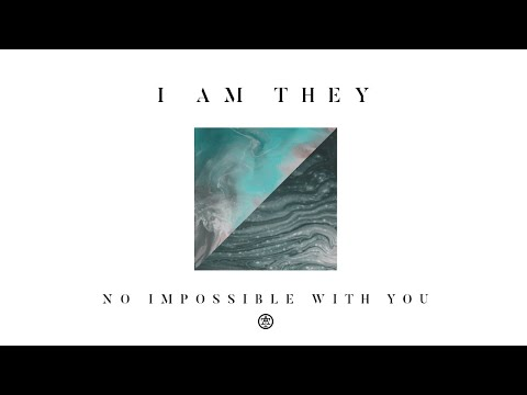 i am they no impossible with you audio