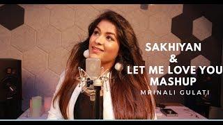 Sakhiyaan   Let Me Love You   Mashup   DJ Snake   Maninder Buttar   New Punjabi Songs 2018