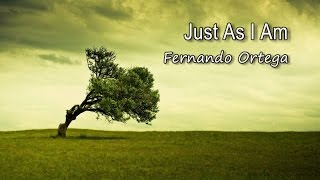 Just As I Am - Fernando Ortega [with lyrics]