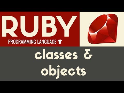 Classes & Objects | Ruby | Tutorial 29